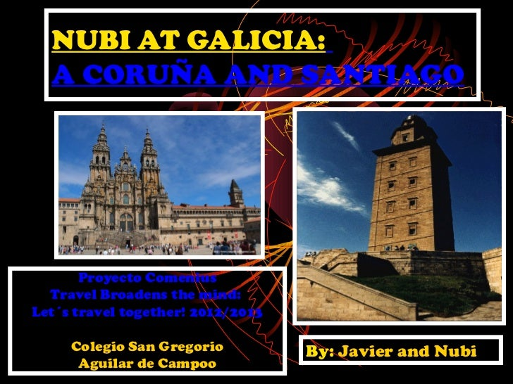 NUBI AT GALICIA:  A CORUÑA AND SANTIAGO       Proyecto Comenius  Travel Broadens the mind:Let´s travel together! 2012/2013...