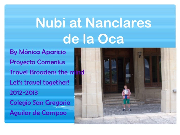 Nubi at Nanclares           de la OcaBy Mónica AparicioProyecto ComeniusTravel Broadens the mindLet's travel together!2012...