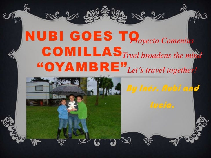 """NUBI GOES TOProyecto Comenius  COMILLASTrvel broadens the mind """"OYAMBRE""""Let´s travel together!                  By Inés, N..."""