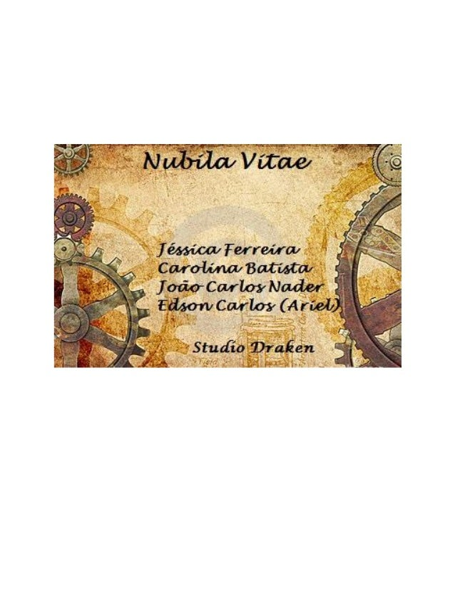 Nubila Vitae GAME DESIGN DOCUMENT Este documento apresenta a visão do Nubila Vitae, sendo o elemento que formaliza a fase ...