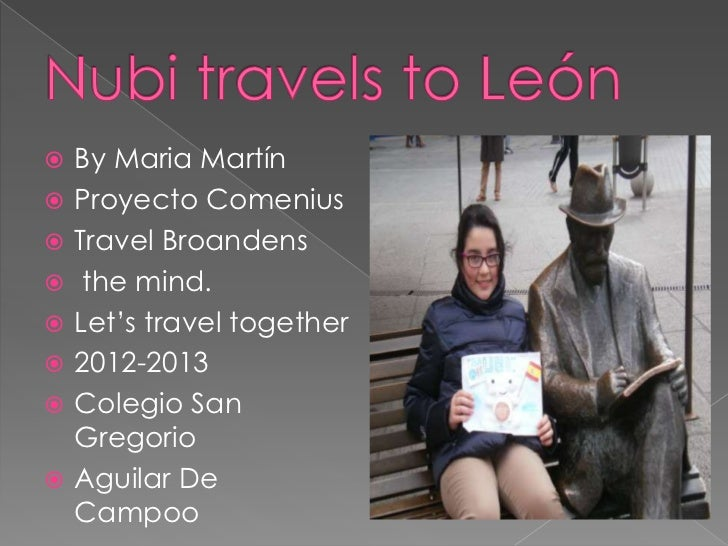    By Maria Martín   Proyecto Comenius   Travel Broandens    the mind.   Let's travel together   2012-2013   Colegi...