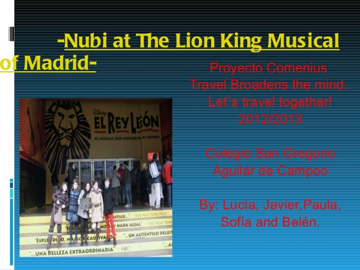 - Nubi at The Lion King Musical of Madrid- Proyecto Comenius  Travel Broadens the mind.  Let´s travel together! 2012/2013 ...