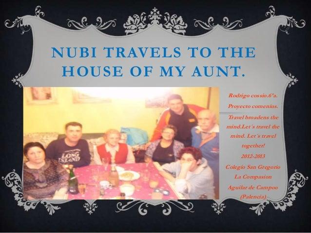 NUBI TRAVELS TO THE HOUSE OF MY AUNT.                 Rodrigo cossio.6ºa.                Proyecto comenius.               ...