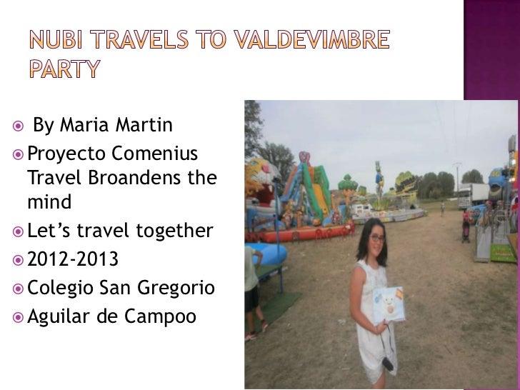   By Maria Martin Proyecto Comenius  Travel Broandens the  mind Let's travel together 2012-2013 Colegio San Gregorio...