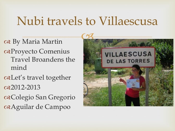 Nubi travels to Villaescusa By Maria Martin                         Proyecto Comenius Travel Broandens the mindLet's t...