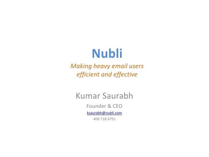 NubliMaking heavy email users efficient and effective<br />Kumar Saurabh<br />Founder & CEO<br />ksaurabh@nubli.com<br />4...