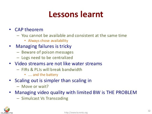 Lessons learnt • CAP theorem – You cannot be available and consistent at the same time • Always chose availability • Manag...