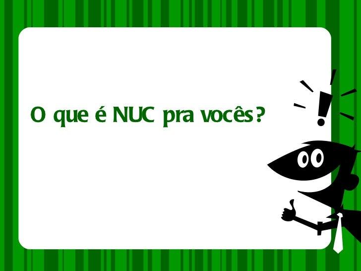 O que é NUC pra vocês?