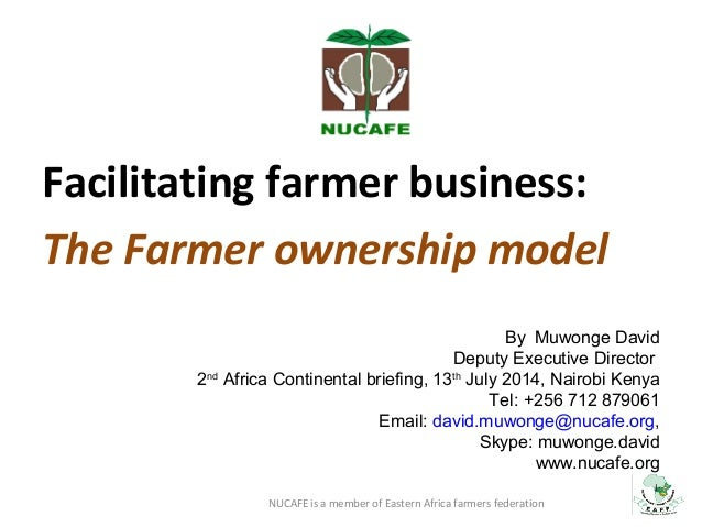 Facilitating farmer business: The Farmer ownership model By Muwonge David Deputy Executive Director 2nd Africa Continental...