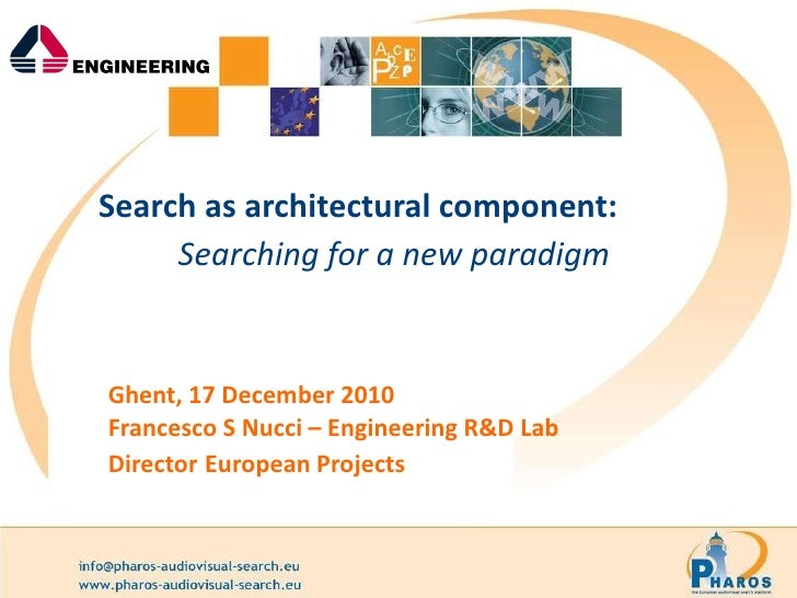 Search as architectural component: Searching for a new paradigm   Ghent, 17 December 2010 Francesco S Nucci – Engineering ...
