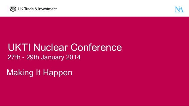 UKTINuclearConference 27th-29thJanuary2014  MakingItHappen