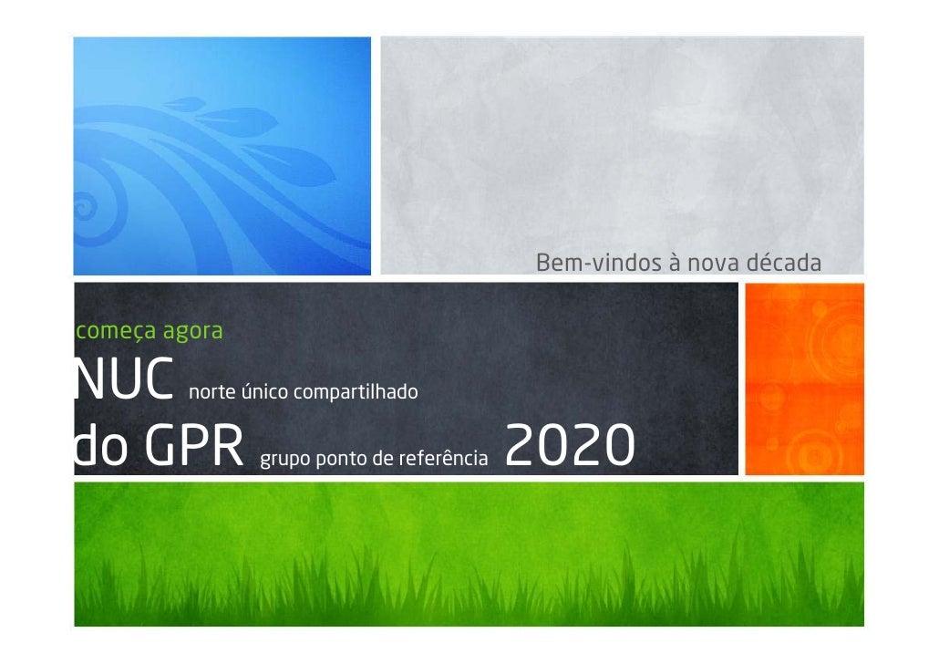 Bem-vindos à nova décadacomeça agoraNUC      norte único compartilhadodo GPR          grupo ponto de referência   2020