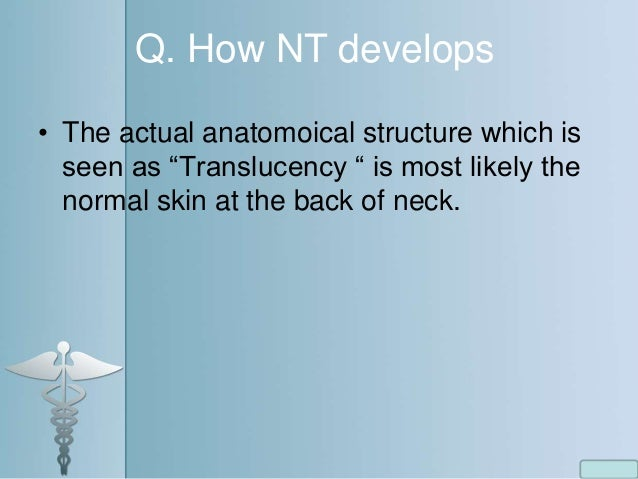 """Q. How NT develops • The actual anatomoical structure which is seen as """"Translucency """" is most likely the normal skin at t..."""