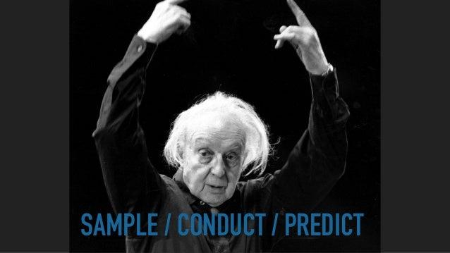 SAMPLE / CONDUCT / PREDICT