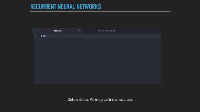 RECURRENT NEURAL NETWORKS Robin Sloan, Writing with the machine