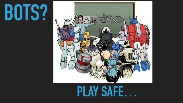 BOTS? PLAY SAFE…