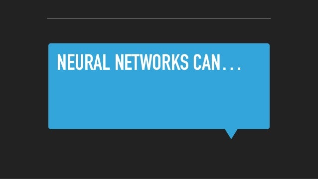 NEURAL NETWORKS CAN…