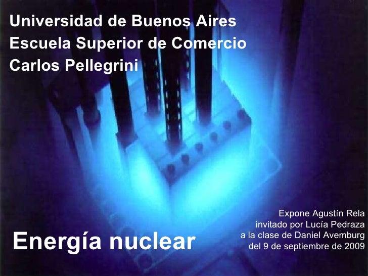 Energía nuclear Expone Agustín Rela invitado por Lucía Pedraza a la clase de Daniel Avemburg del 9 de septiembre de 2009 U...