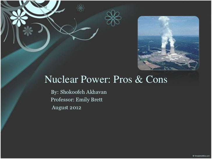 the cons of the use of nuclear energy Arguments for and against nuclear power we need to use all of the energy sources we have, because renewables aren't yet able to take over from nuclear power.