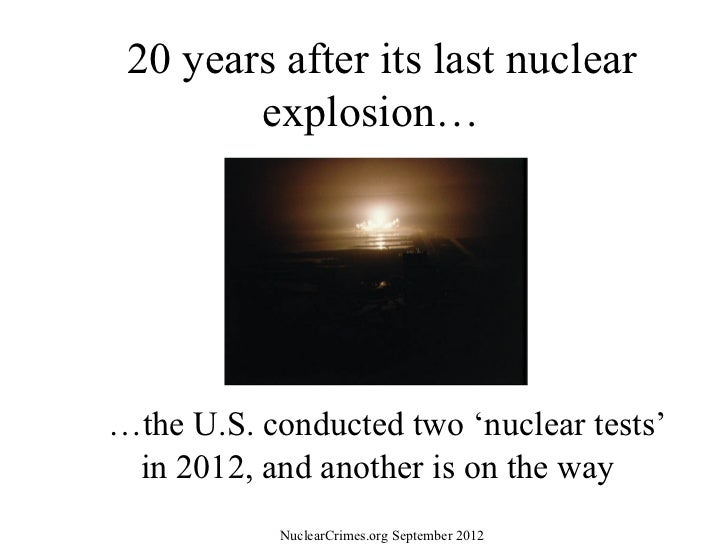20 years after its last nuclear        explosion……the U.S. conducted two 'nuclear tests' in 2012, and another is on the wa...