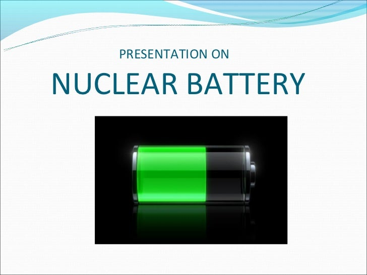 PRESENTATION ONNUCLEAR BATTERY