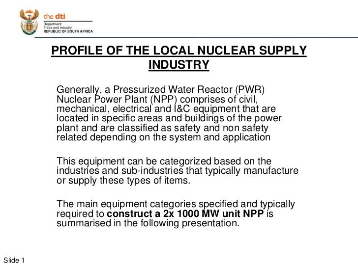 PROFILE OF THE LOCAL NUCLEAR SUPPLY INDUSTRY<br />Generally, a Pressurized Water Reactor (PWR) Nuclear Power Plant (NPP) c...