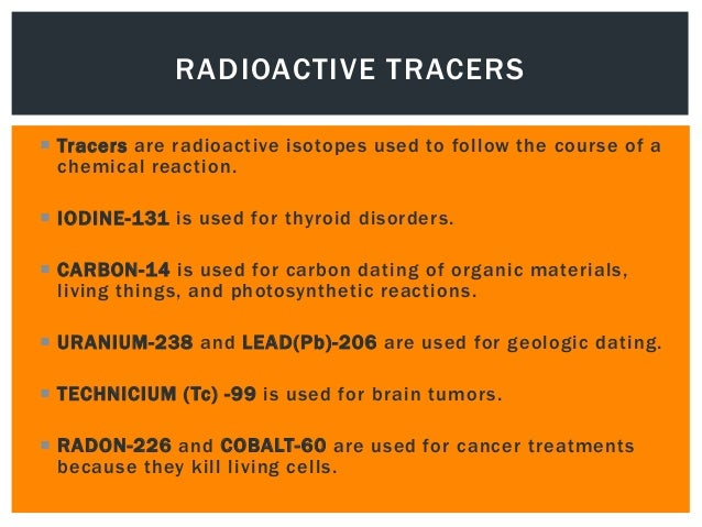 uses of isotopes in medicine and radiochemical dating Uraniumlead dating uses four different isotopes to find the studied using carbon14 as the tracer radiochemical dating is a nuclear energy medicine.
