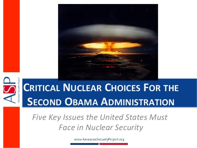 CRITICAL NUCLEAR CHOICES FOR THE  SECOND OBAMA ADMINISTRATION   Five Key Issues the United State...