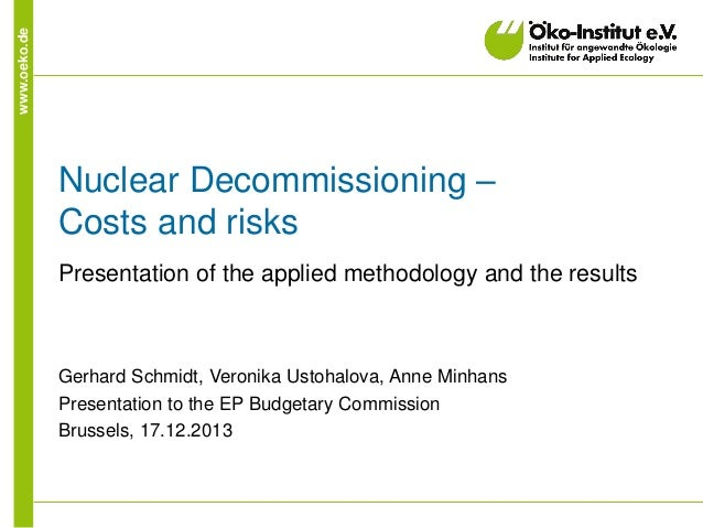www.oeko.de  Nuclear Decommissioning – Costs and risks Presentation of the applied methodology and the results  Gerhard Sc...