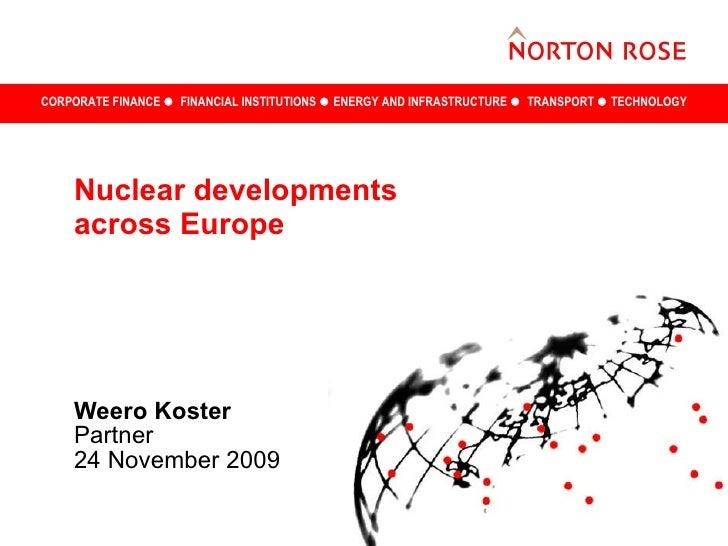 Nuclear developments across Europe Weero Koster Partner 24 November 2009
