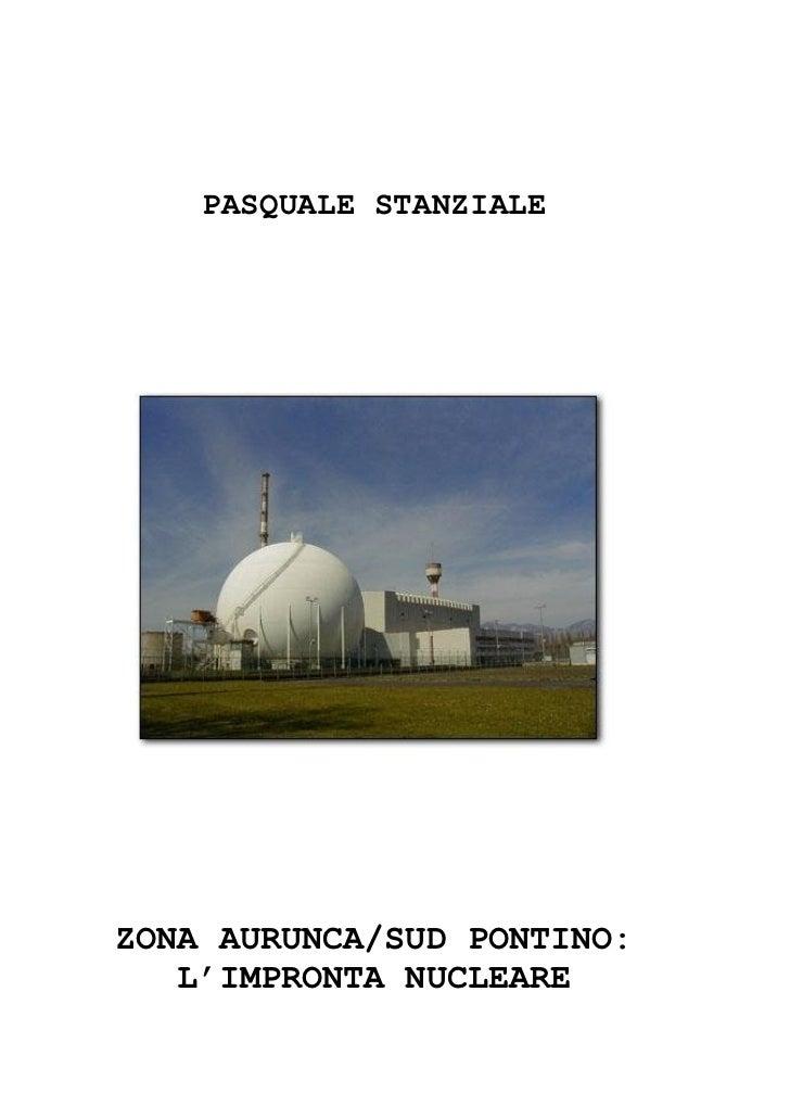 PASQUALE STANZIALEZONA AURUNCA/SUD PONTINO:   L'IMPRONTA NUCLEARE