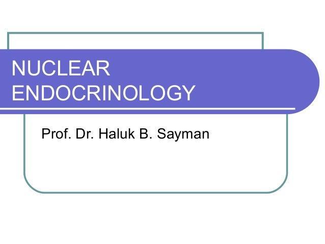NUCLEAR ENDOCRINOLOGY Prof. Dr. Haluk B. Sayman