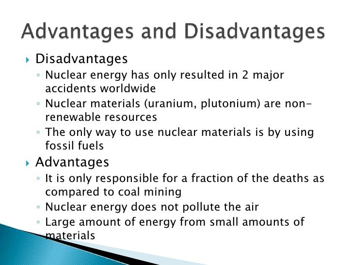 the advantages of nuclear energy Faculty of energy systems and nuclear science, university of ontario institute of  technology, 2000  major advantages of nuclear power are as follows:.