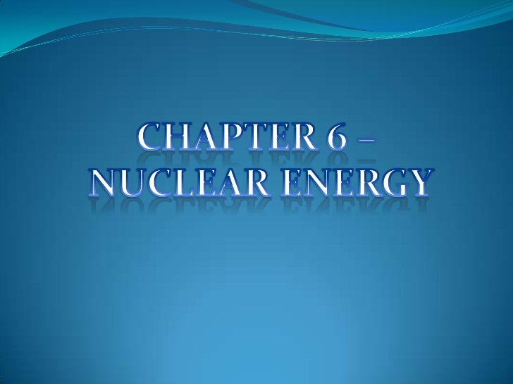 CHAPTER 6 – <br />NUCLEAR ENERGY<br />
