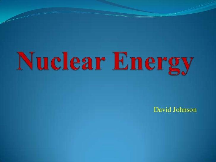 Nuclear Energy<br />David Johnson<br />
