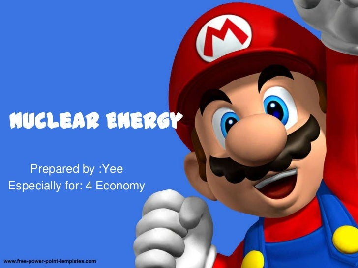 Nuclear Energy<br />Prepared by :Yee<br />Especially for: 4 Economy<br />