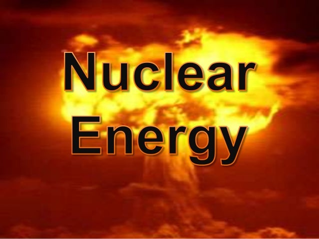 Nuclear energy is producednaturally and in man-madeoperations under human control :   • Naturally: For example, the Sun an...