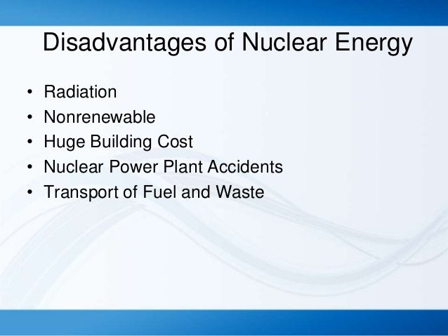 advantages and disadvantages of nuclear energy essays The advantages and disadvantages of nuclear energy provided advantages and disadvantages of nuclear i'm currently doing an essay on nuclear energy and.