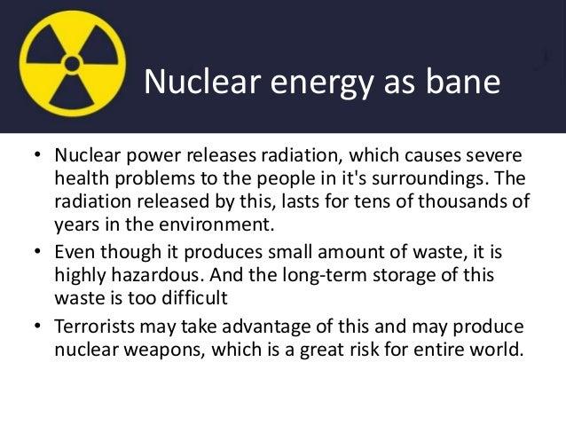 Nuclear energy boon or bane