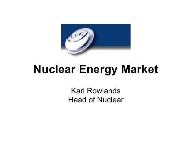 Nuclear Energy Market       Karl Rowlands      Head of Nuclear