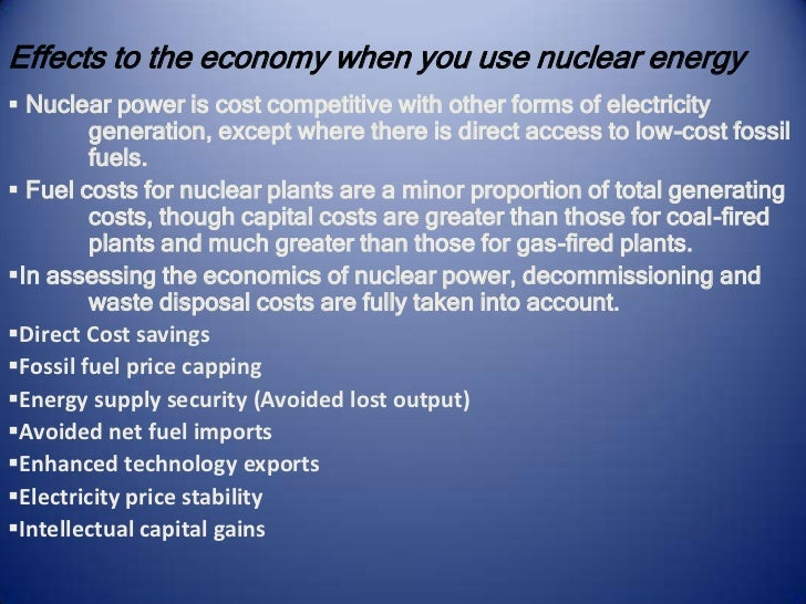 effects on nuclear energy on economic An operating nuclear power plant produces very small amounts of  on the  effects of atomic radiation, show that us nuclear power plants  as we  increasingly emphasize a low-carbon economy, our need for clean electric.