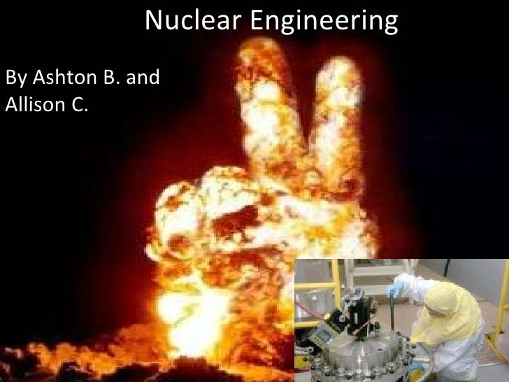 Nuclear Engineering By Ashton B. and Allison C.