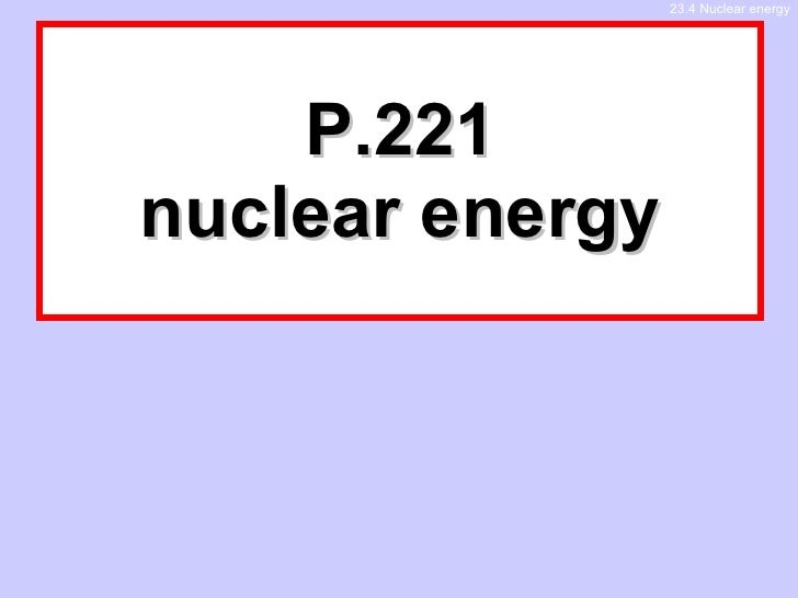 P.221 nuclear energy