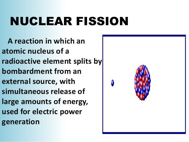 definition of nuclear fission Fit together in a reasonableway to give a satisfactory picture of nuclear fission  ixtroducnon  section i by means of the available evidence the energy which .