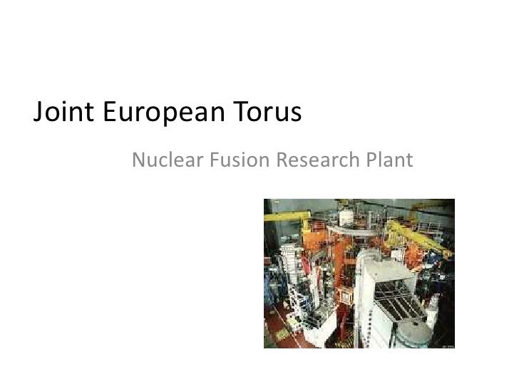 Joint European Torus       Nuclear Fusion Research Plant
