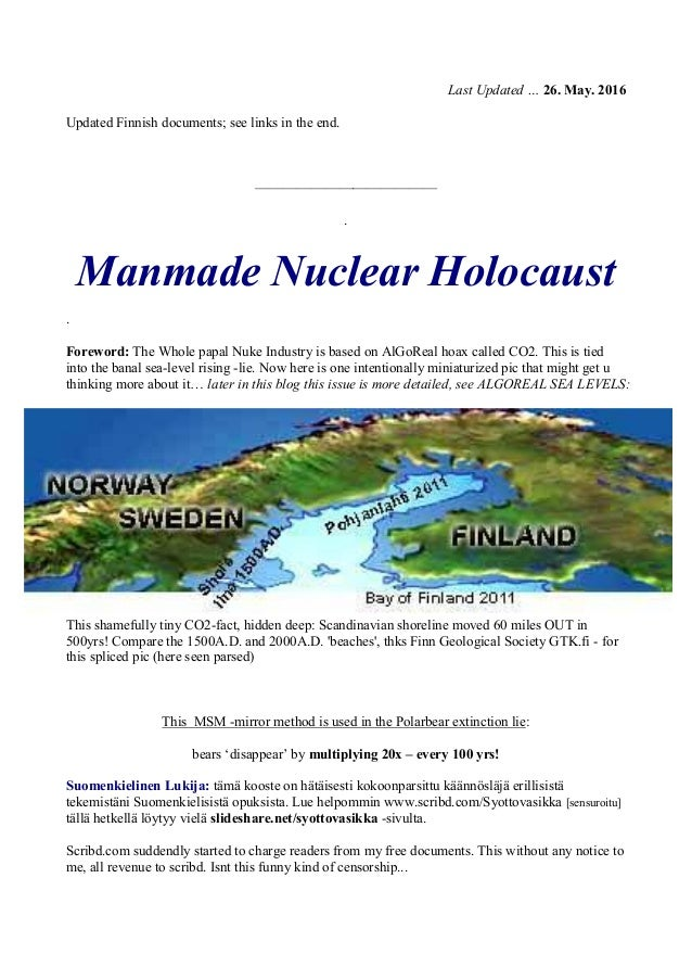 Last Updated … 26. May. 2016 Updated Finnish documents; see links in the end. ————————————— . Manmade Nuclear Holocaust . ...