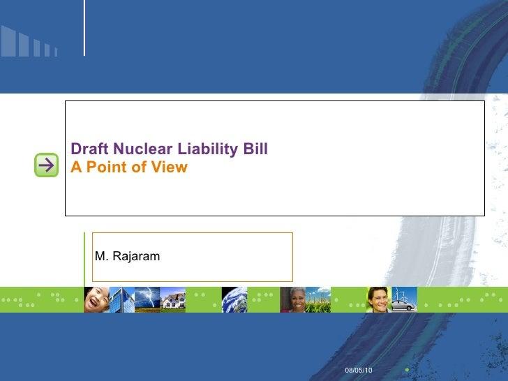 Draft Nuclear Liability Bill A Point of View M. Rajaram 08/05/10