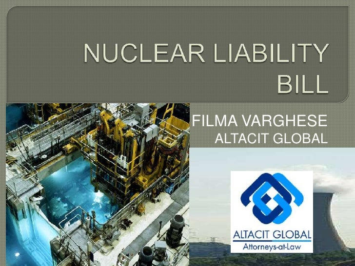 NUCLEAR LIABILITY BILL<br />FILMA VARGHESE<br />ALTACIT GLOBAL<br />