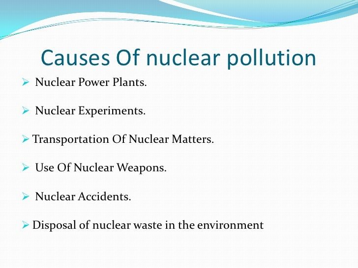 the effects of radioactive wastes on the Nuclear waste disposal or radioactive waste management is an important part of nuclear power generation and there are a number of very these accidents can have disastrous knock on effects for the animals that reside in or around these areas or that rely on the water of lakes or ponds to survive.