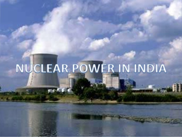 INTRODUCTIONNuclear power is 4th source of powergeneration in India Total installed capacity is 4780MW.Source-Npcil Upto...